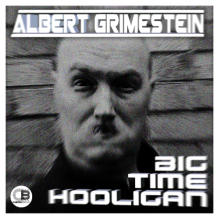 Big Time Hooligan (Album) by Albert Grimestein